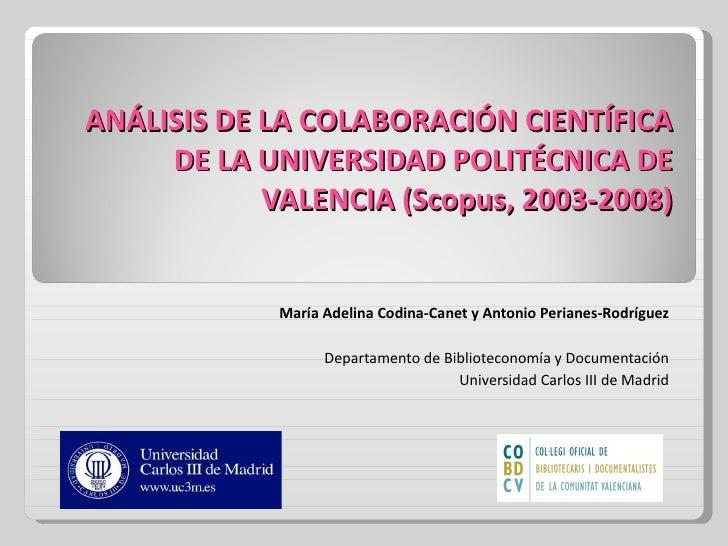 ANÁLISIS DE LA COLABORACIÓN CIENTÍFICA DE LA UNIVERSIDAD POLITÉCNICA DE VALENCIA (Scopus, 2003-2008) María Adelina Codina-...