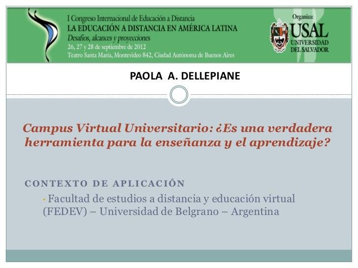 PAOLA A. DELLEPIANECampus Virtual Universitario: ¿Es una verdaderaherramienta para la enseñanza y el aprendizaje?CONTEXTO ...