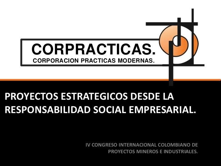 CORPRACTICAS.     CORPORACION PRACTICAS MODERNAS .PROYECTOS ESTRATEGICOS DESDE LARESPONSABILIDAD SOCIAL EMPRESARIAL.      ...