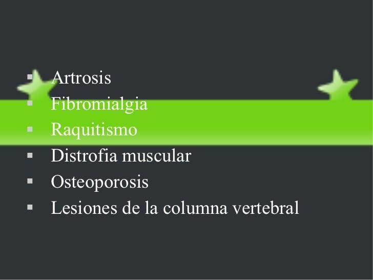 ENFERMEDADES DEL APARATO LOCOMOTOR <ul><li>Artrosis </li></ul><ul><li>Fibromialgia </li></ul><ul><li>Raquitismo </li></ul>...