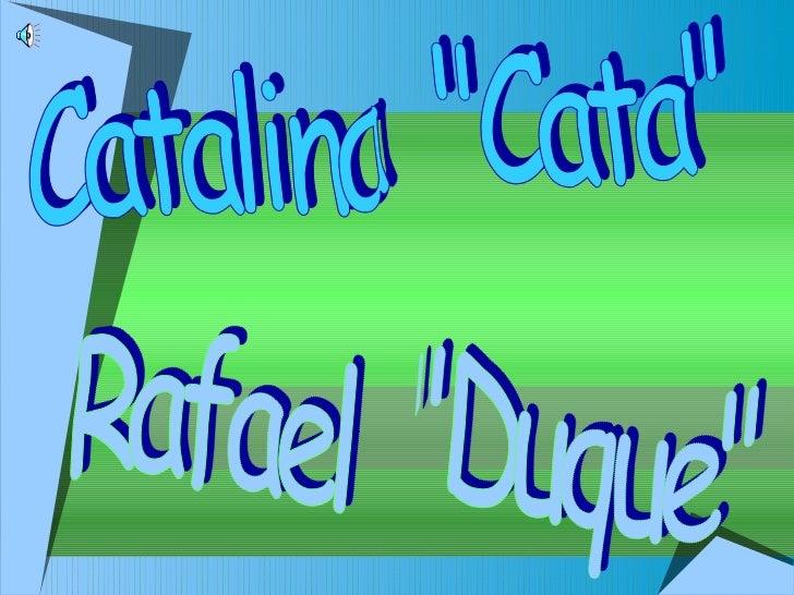 """Catalina  """"Cata"""" Rafael  """"Duque"""""""