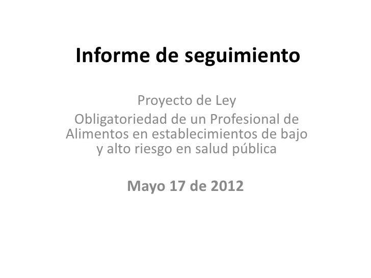 Informe de seguimiento            Proyecto de Ley Obligatoriedad de un Profesional deAlimentos en establecimientos de bajo...