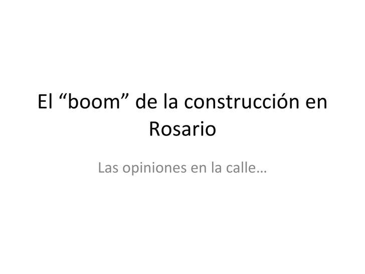"""El """"boom"""" de la construcción en Rosario Las opiniones en la calle…"""