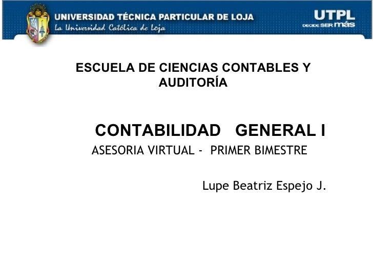ESCUELA DE CIENCIAS CONTABLES Y           AUDITORÍA  CONTABILIDAD GENERAL I  ASESORIA VIRTUAL - PRIMER BIMESTRE           ...
