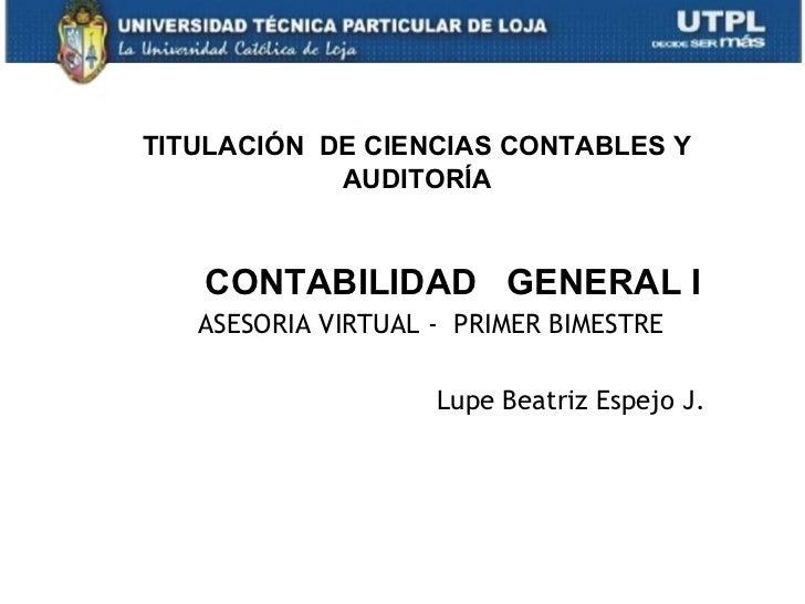 TITULACIÓN DE CIENCIAS CONTABLES Y            AUDITORÍA   CONTABILIDAD GENERAL I   ASESORIA VIRTUAL - PRIMER BIMESTRE     ...