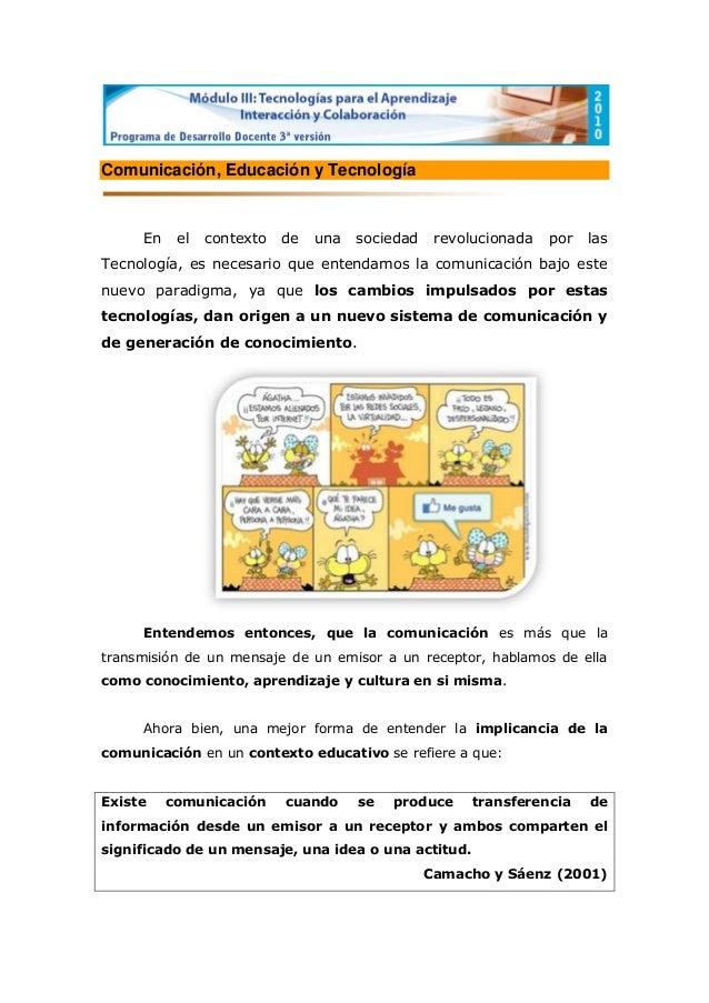 Comunicación, Educación y Tecnología     En    el   contexto   de   una   sociedad    revolucionada   por   lasTecnología,...