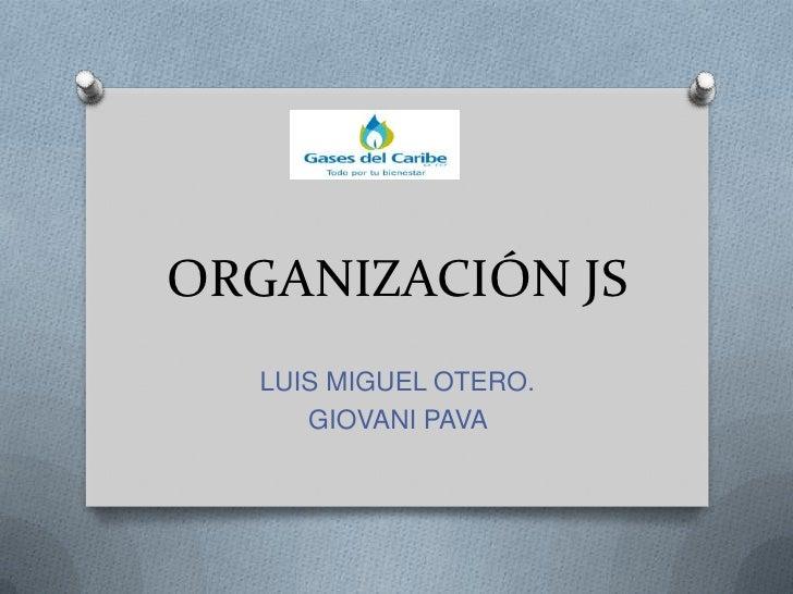 ORGANIZACIÓN JS<br />LUIS MIGUEL OTERO.<br />GIOVANI PAVA <br />