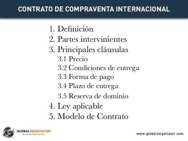 CONTRATO DE COMPRAVENTA INTERNACIONAL 1. Definición 2. Partes intervinientes 3. Principales cláusulas 3.1 Precio 3.2 Condi...