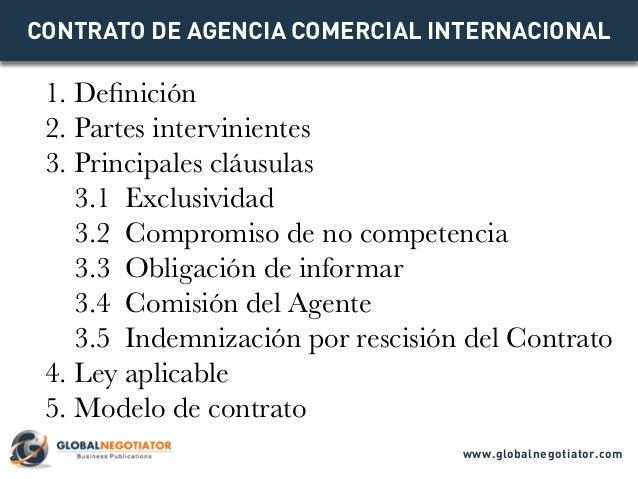 CONTRATO DE AGENCIA COMERCIAL INTERNACIONAL 1. Definición 2. Partes intervinientes 3. Principales cláusulas 3.1 Exclusivid...