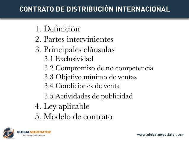 CONTRATO DE DISTRIBUCIÓN INTERNACIONAL 1. Definición 2. Partes intervinientes 3. Principales cláusulas 3.1 Exclusividad 3....