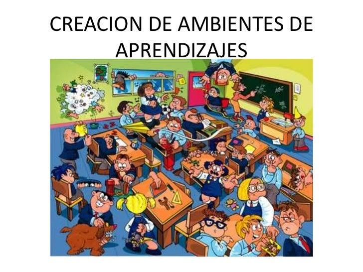 CREACION DE AMBIENTES DE APRENDIZAJES<br />