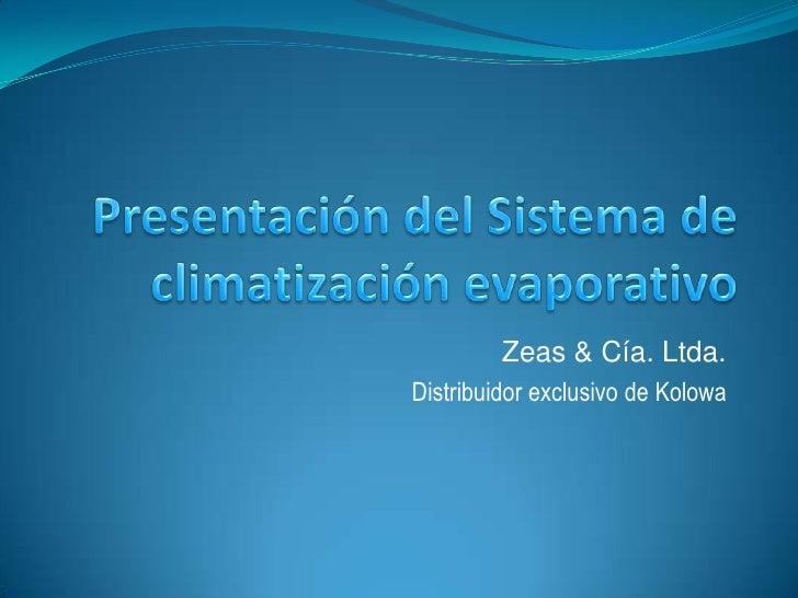 Presentación del Sistema de climatización evaporativo<br />Zeas & Cía. Ltda.<br />Distribuidor exclusivo de Kolowa<br />