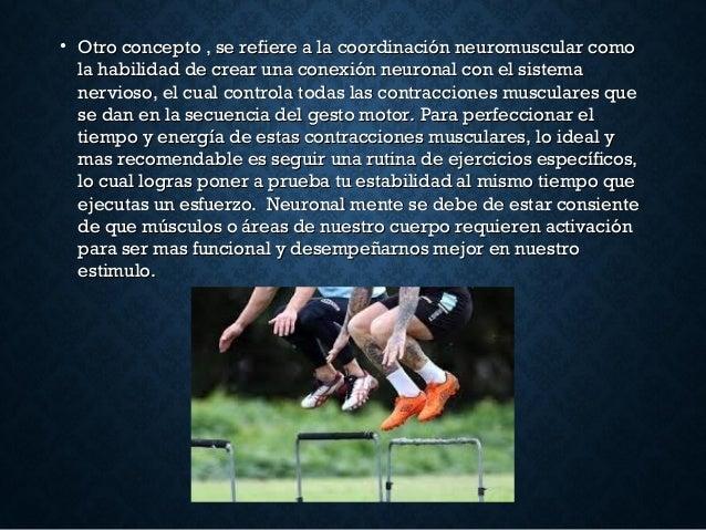 • Otro concepto , se refiere a la coordinación neuromuscular comoOtro concepto , se refiere a la coordinación neuromuscula...