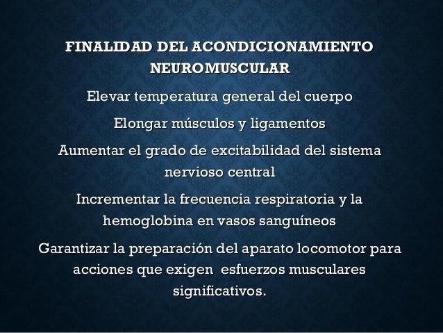 FINALIDAD DEL ACONDICIONAMIENTOFINALIDAD DEL ACONDICIONAMIENTO NEUROMUSCULARNEUROMUSCULAR Elevar temperatura general del c...