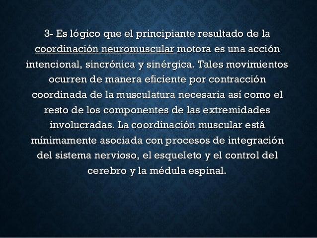 3- Es lógico que el principiante resultado de la3- Es lógico que el principiante resultado de la coordinación neuromuscula...