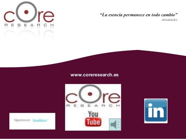 """""""La esencia permanece en todo cambio""""                                         Aristóteleswww.coreresearch.es      www"""