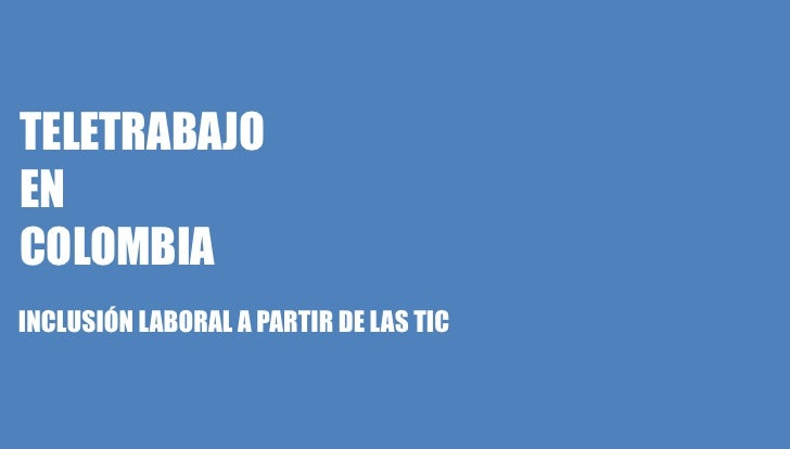 TELETRABAJOENCOLOMBIAINCLUSIÓN LABORAL A PARTIR DE LAS TIC