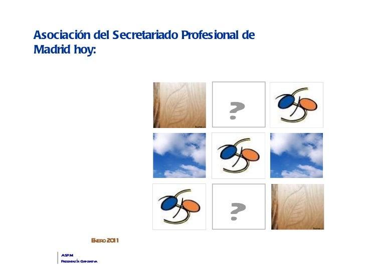 Asociación del Secretariado Profesional de Madrid hoy: Enero 2011 A.S.P.M. Presentación Corporativa ? ?