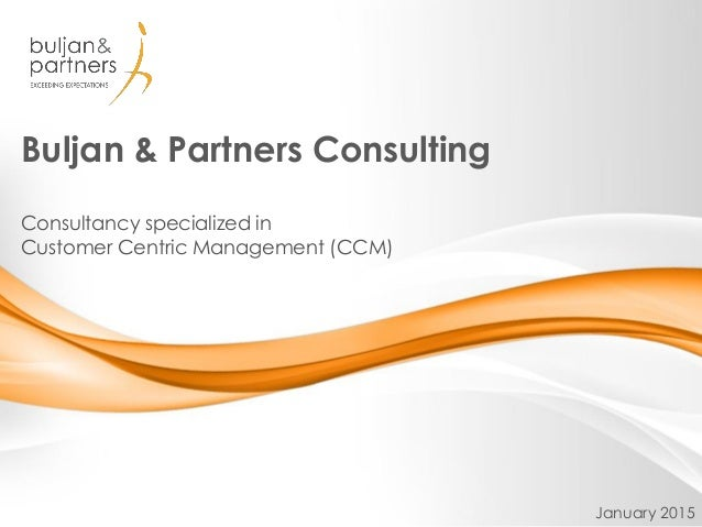 Buljan & Partners Consulting Consultancy specialized in Customer Centric Management (CCM) January 2015