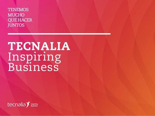TENEMOS MUCHO QUE HACER JUNTOS TECNALIA Inspiring Business