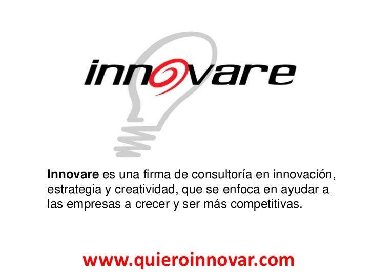 Innovare es una firma de consultoría en innovación, estrategia y creatividad, que se enfoca en ayudar a las empresas a cre...