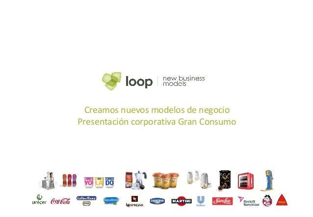 Creamos nuevos modelos de negocio Presentación corporativa Gran Consumo