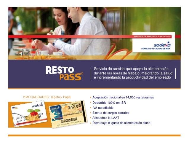 Aceptación nacional en 14,000 restaurantes Deducible 100% en ISR IVA acreditable Exento de cargas sociales Alineado a la L...