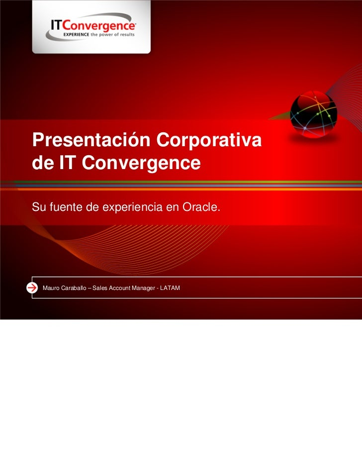 Presentación Corporativade IT ConvergenceSu fuente de experiencia en Oracle. Mauro Caraballo – Sales Account Manager - LATAM