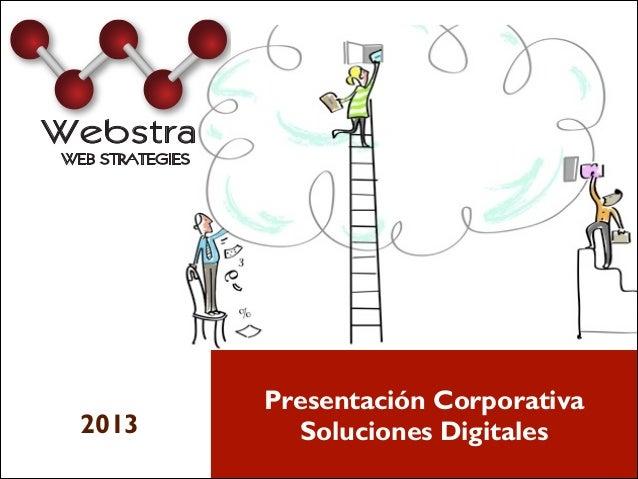 Webstra Webstra WEB STRATEGIES  2013  Presentación Corporativa Soluciones Digitales