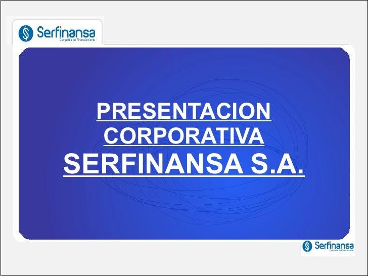 PRESENTACION  CORPORATIVASERFINANSA S.A.