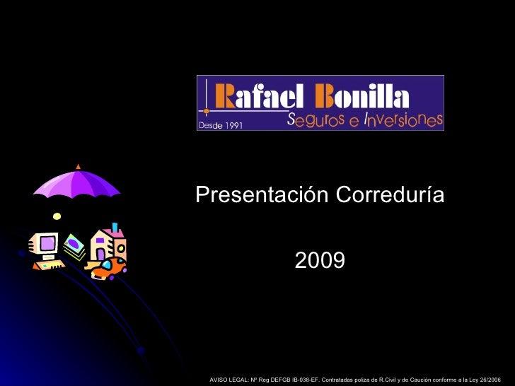 Presentación Correduría 2009 AVISO LEGAL: Nº Reg DEFGB IB-038-EF. Contratadas poliza de R.Civil y de Caución conforme a la...