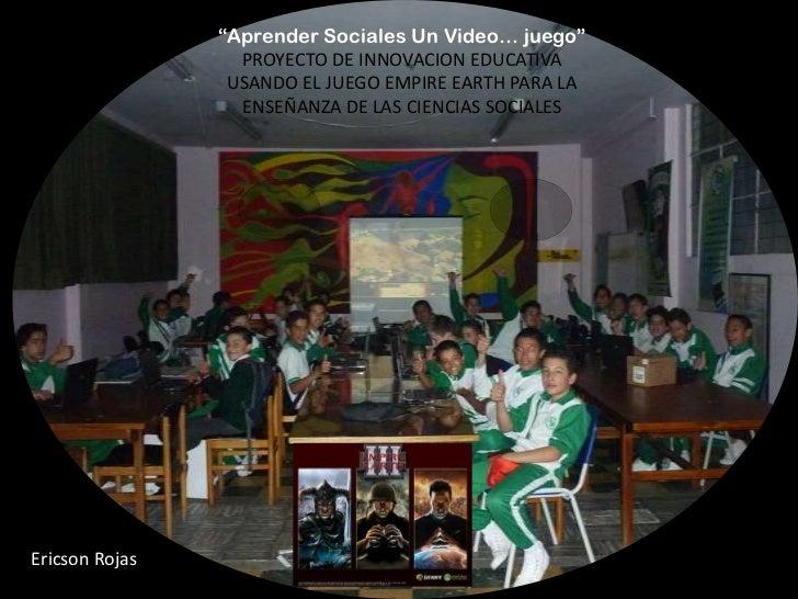 """""""Aprender Sociales Un Video… juego""""                   PROYECTO DE INNOVACION EDUCATIVA                  USANDO EL JUEGO EM..."""