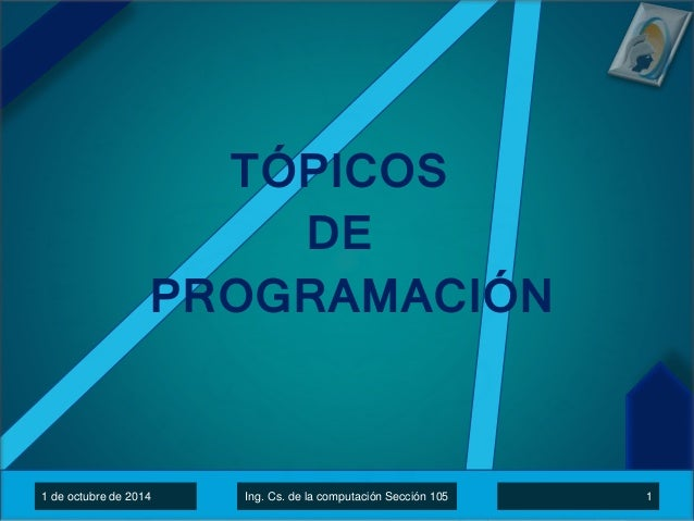 TÓPICOS  DE  PROGRAMACIÓN  1 de octubre de 2014 Ing. Cs. de la computación Sección 105 1