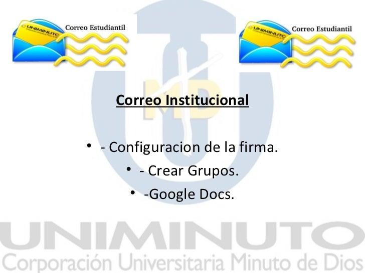 Correo Institucional• - Configuracion de la firma.      • - Crear Grupos.       • -Google Docs.