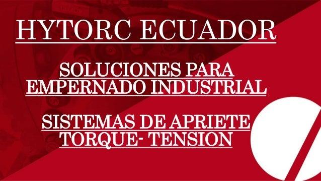 HYTORC ECUADOR SOLUCIONES PARA EMPERNADO INDUSTRIAL SISTEMAS DE APRIETE TORQUE- TENSION