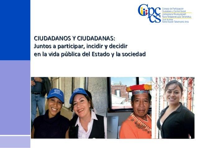 CIUDADANOS Y CIUDADANAS: Juntos a participar, incidir y decidir en la vida pública del Estado y la sociedad