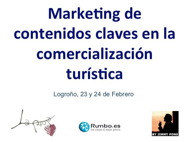 Marke&ngdecontenidosclavesenla   comercialización       turís&ca     Logroño, 23 y 24 de Febrero