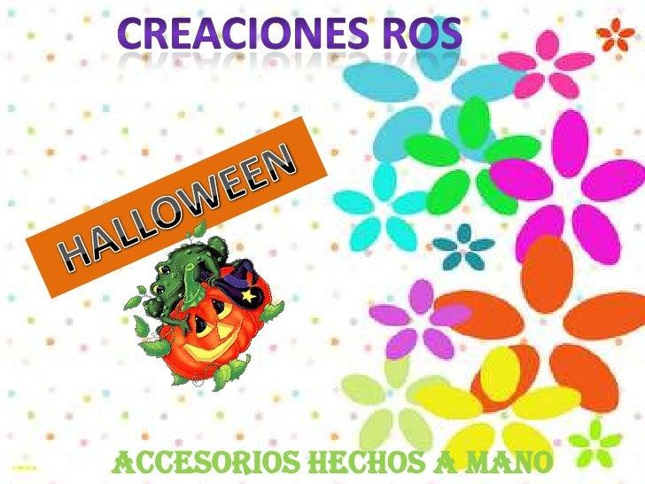 CREACIONES ROS<br />HALLOWEEN<br />ACCESORIOS HECHOS A MANO<br />