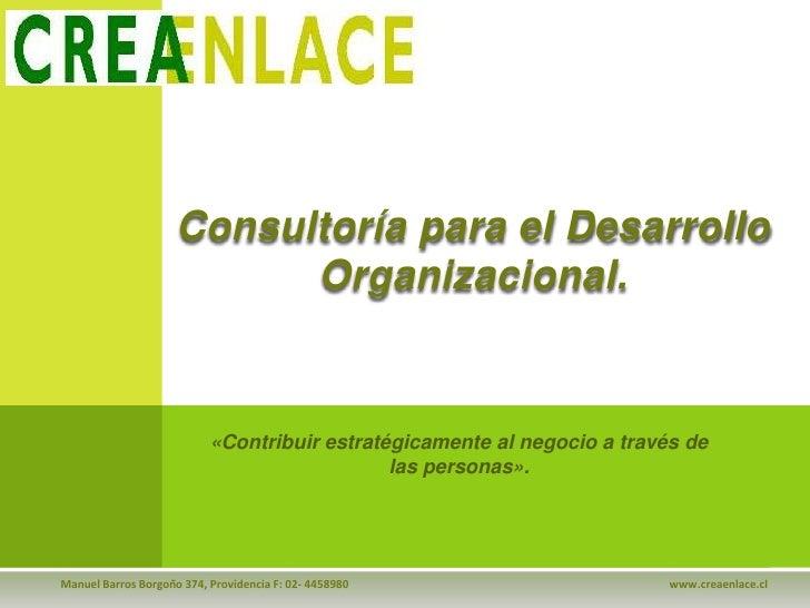 Consultoría para el Desarrollo Organizacional.<br />«Contribuir estratégicamente al negocio a través de las personas».<br ...