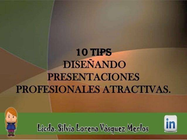 10 TIPS DISEÑANDO PRESENTACIONES PROFESIONALES ATRACTIVAS.
