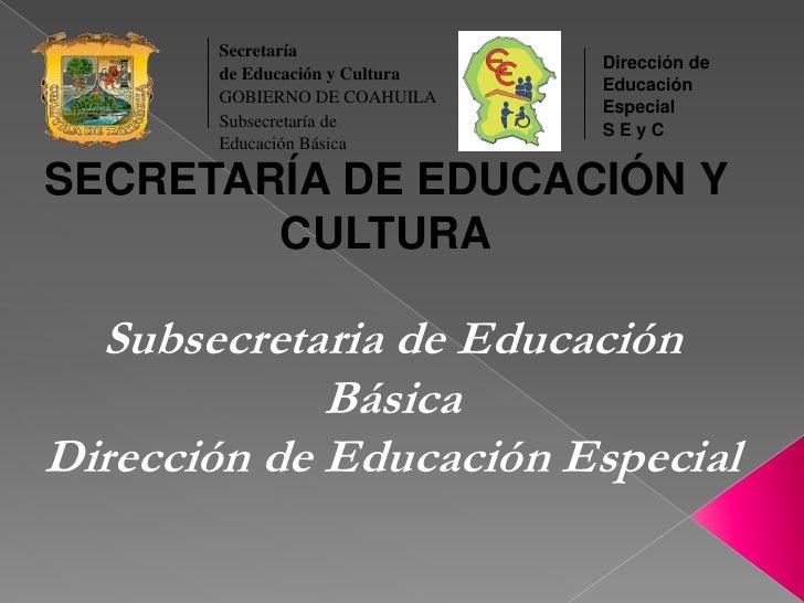 SECRETARÍA DE EDUCACIÓN Y CULTURA<br /><br />Subsecretaria de Educación Básica<br />Dirección de Educación Especial<br />...