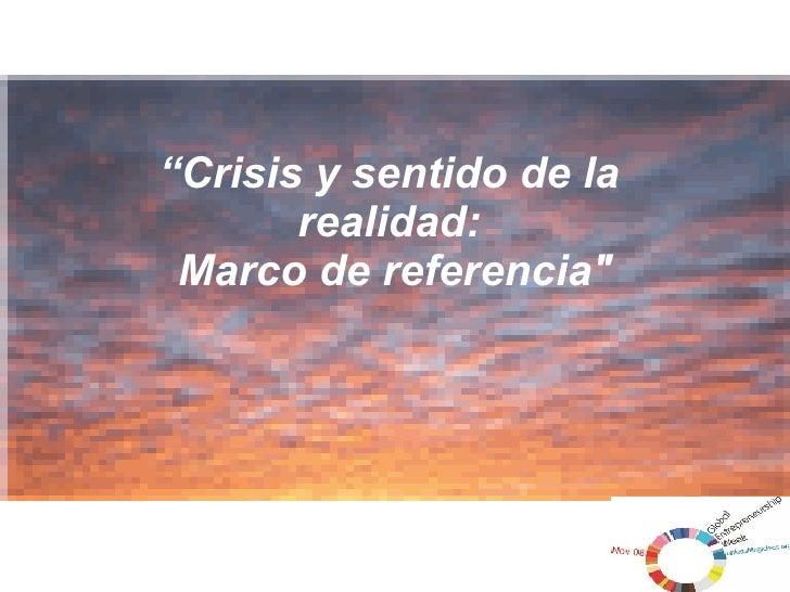 """"""" Crisis y sentido de la  realidad:  Marco de referencia"""""""