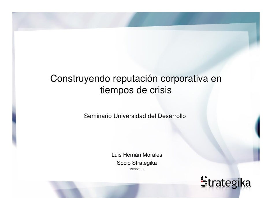 Construyendo reputación corporativa en           tiempos de crisis         Seminario Universidad del Desarrollo           ...