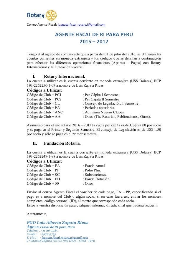 Correo Agente Fiscal: lzapata.fiscal.rotary.i@gmail.com AGENTE FISCAL DE RI PARA PERU 2015 – 2017 Tengo el al agrado de co...