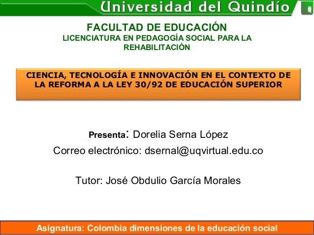 Asignatura: Colombia dimensiones de la educación social FACULTAD DE EDUCACIÓN LICENCIATURA EN PEDAGOGÍA SOCIAL PARA LA REH...