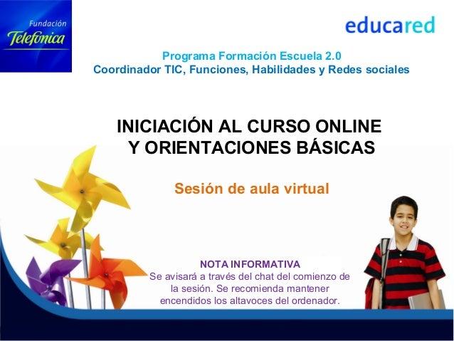 Programa Formación Escuela 2.0 Coordinador TIC, Funciones, Habilidades y Redes sociales INICIACIÓN AL CURSO ONLINE Y ORIEN...