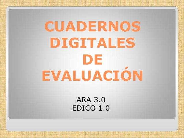 CUADERNOS DIGITALES DE EVALUACIÓN ARA 3.0 EDICO 1.0   