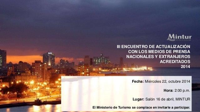 III ENCUENTRO DE ACTUALIZACIÓN  CON LOS MEDIOS DE PRENSA  NACIONALES Y EXTRANJEROS  ACREDITADOS  2014  Fecha: Miércoles 22...