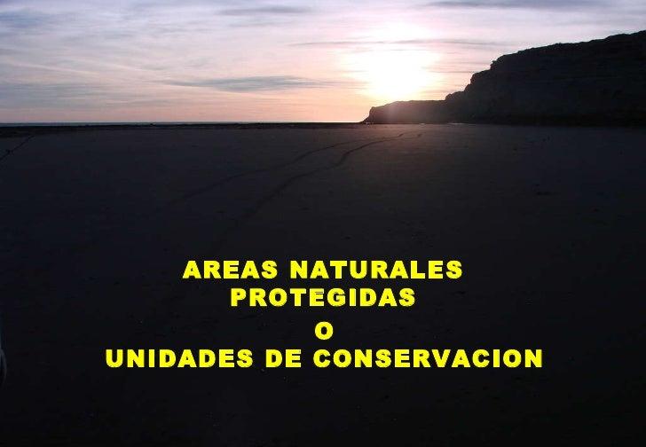 AREAS NATURALES PROTEGIDAS O UNIDADES DE CONSERVACION