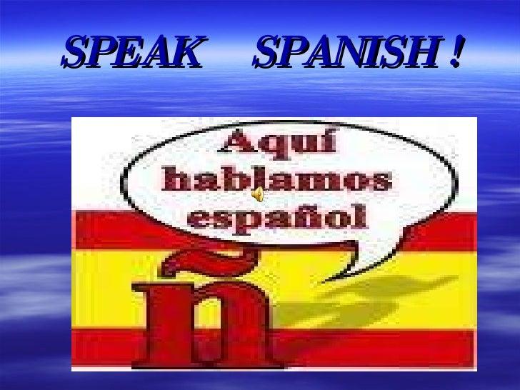 SPEAK  SPANISH !